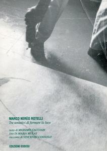 Marco Nereo Rotelli - Tre tentativi per fermare la luce